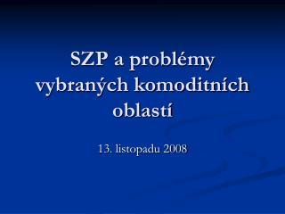 SZP a problémy vybraných komoditních oblastí