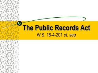 The Public Records Act W.S. 16-4-201 et. seq