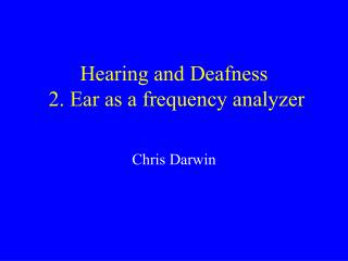 Hearing and Deafness  2. Ear as a frequency analyzer