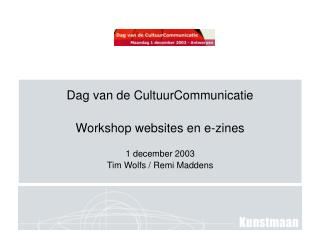 Dag van de CultuurCommunicatie Workshop websites en e-zines 1 december 2003