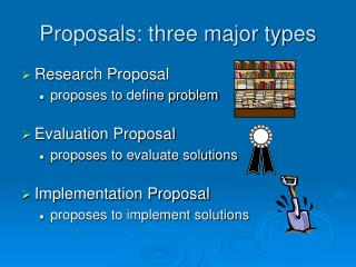 Proposals: three major types