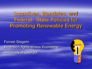 Incentives, Mandates, and Federal / State Policies for Promoting Renewable Energy