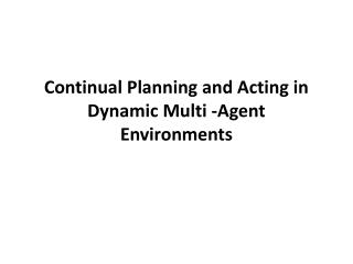 Continual Planning and Acting in Dynamic Multi -Agent Environments