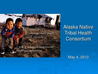 Alaska Native Tribal Health Consortium    May 4, 2010