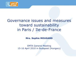 Governance issues and measures toward sustainability  in Paris / Ile-de-France Mrs. Sophie MOUGARD