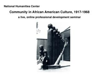 National Humanities Center Community in African American Culture, 1917-1968