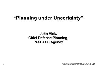 """Planning under Uncertainty"" John Vink,  Chief Defence Planning,  NATO C3 Agency"