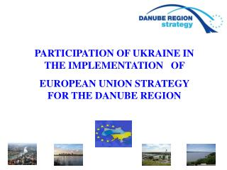PARTICIPATION OF UKRAINE IN THE IMPLEMENTATION   OF  EUROPEAN UNION STRATEGY FOR THE DANUBE REGION