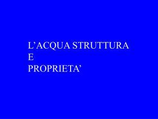 L'ACQUA STRUTTURA  E PROPRIETA'