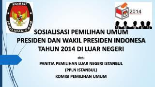 SOSIALISASI PEMILIHAN UMUM  PRESIDEN DAN WAKIL PRESIDEN INDONESA TAHUN 2014 DI LUAR NEGERI