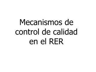 Mecanismos de control de calidad en el RER