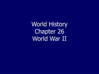 World History  Chapter 26  World War II