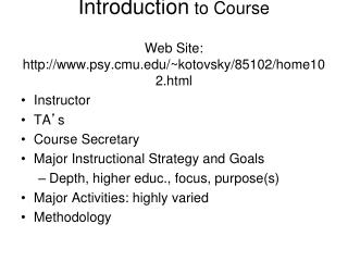Introduction  to  Course Web  Site:   psy.cmu /~ kotovsky /85102/home102.html