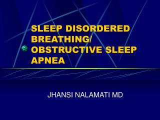 SLEEP DISORDERED BREATHING/ OBSTRUCTIVE SLEEP APNEA