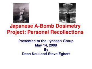 Japanese A-Bomb Dosimetry Project: Personal Recollections