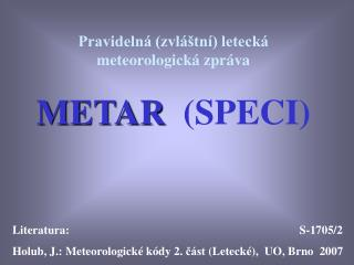 Pravidelná (zvláštní) letecká meteorologická zpráva METAR   (SPECI)