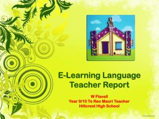 E-Learning Language Teacher Report W Flavell Year 9/10 Te Reo Maori Teacher Hillcrest High School