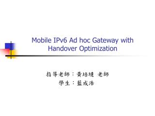Mobile IPv6 Ad hoc Gateway with Handover Optimization
