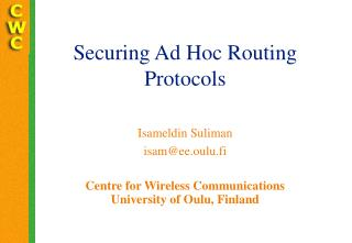 Securing Ad Hoc Routing Protocols Isameldin Suliman isam@ee.oulu.fi
