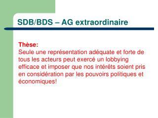 SDB/BDS – AG  extraordinaire