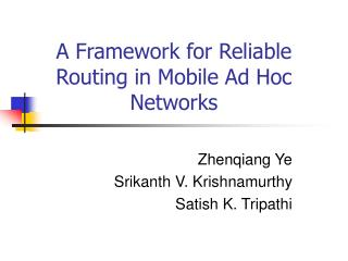 A Framework for Reliable Routing in Mobile Ad Hoc Networks