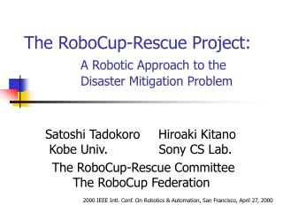 The RoboCup-Rescue Project: A Robotic Approach to the  		Disaster Mitigation Problem