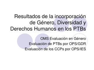 Resultados de la incorporación de Género, Diversidad y  Derechos Humanos en los PTBs