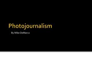 Photojournalism.