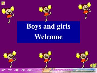 Boys and girls Welcome