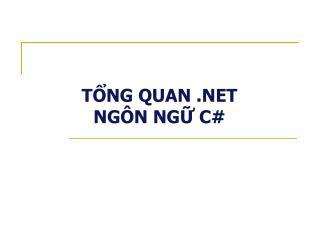TỔNG QUAN .NET  NGÔN NGỮ C#