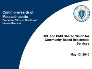 DCF and DMH Shared Vision for Community-Based Residential Services  May 13, 2010
