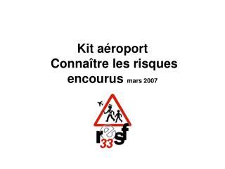 Kit aéroport  Connaître les risques encourus  mars 2007