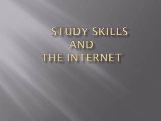 STUDY SKILLS AND THE INTERNET