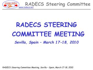 RADECS STEERING COMMITTEE MEETING Sevilla, Spain – March 17-18, 2010
