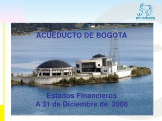 ACUEDUCTO DE BOGOTA Estados Financieros  A 31 de Diciembre de  2008