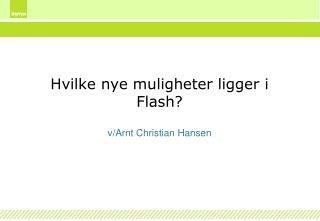 Hvilke nye muligheter ligger i Flash?