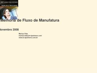 Exemplo de Melhoria de Fluxo de Manufatura Novembro 2008 Marlus Fida marlus.fida@m-tpartners