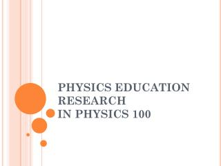 PHYSICS EDUCATION RESEARCH  IN PHYSICS 100