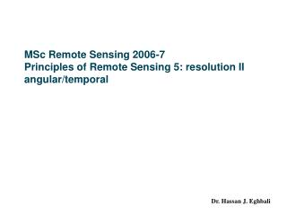 MSc Remote Sensing 2006-7 Principles of Remote Sensing 5: resolution II angular/temporal