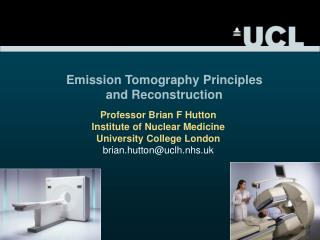 Professor Brian F Hutton Institute of Nuclear Medicine University College London
