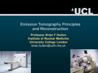 Professor Brian F Hutton Institute of Nuclear Medicine University College London