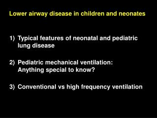 1) 	Typical features of neonatal and pediatric lung disease