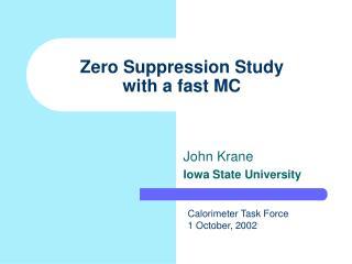 Zero Suppression Study with a fast MC