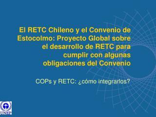 COPs y RETC:  ¿ cómo integrarlos?