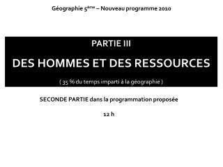 PARTIE III DES HOMMES ET DES RESSOURCES ( 35 % du temps imparti à la géographie )