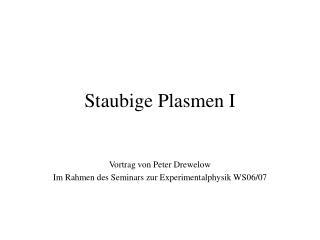 Staubige Plasmen I