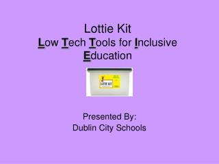 Lottie Kit L ow  T ech  T ools for  I nclusive  E ducation