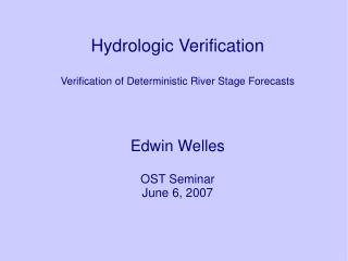 Hydrologic Verification  Verification of Deterministic River Stage Forecasts