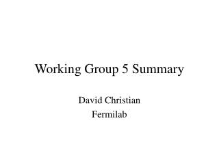 Working Group 5 Summary