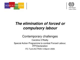 The elimination of forced or compulsory labour